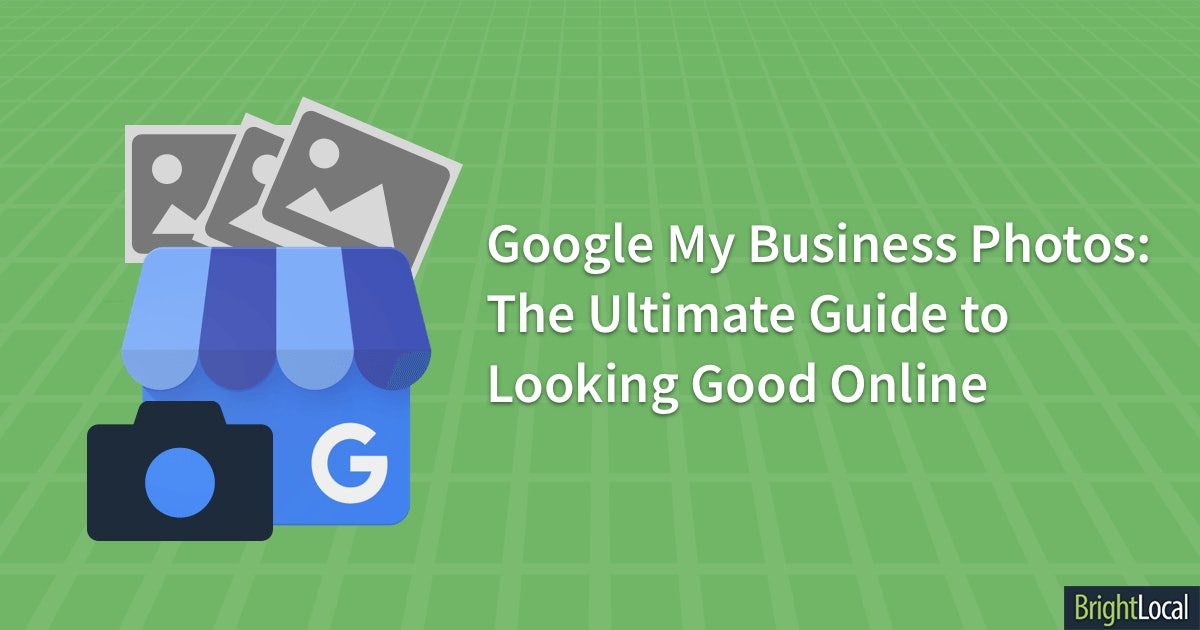 Google My Business Photos: The Ultimate Guide to Looking Good Online