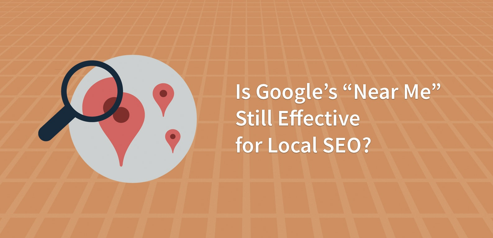 "Is Google's ""Near Me"" Still Effective for Local SEO?"