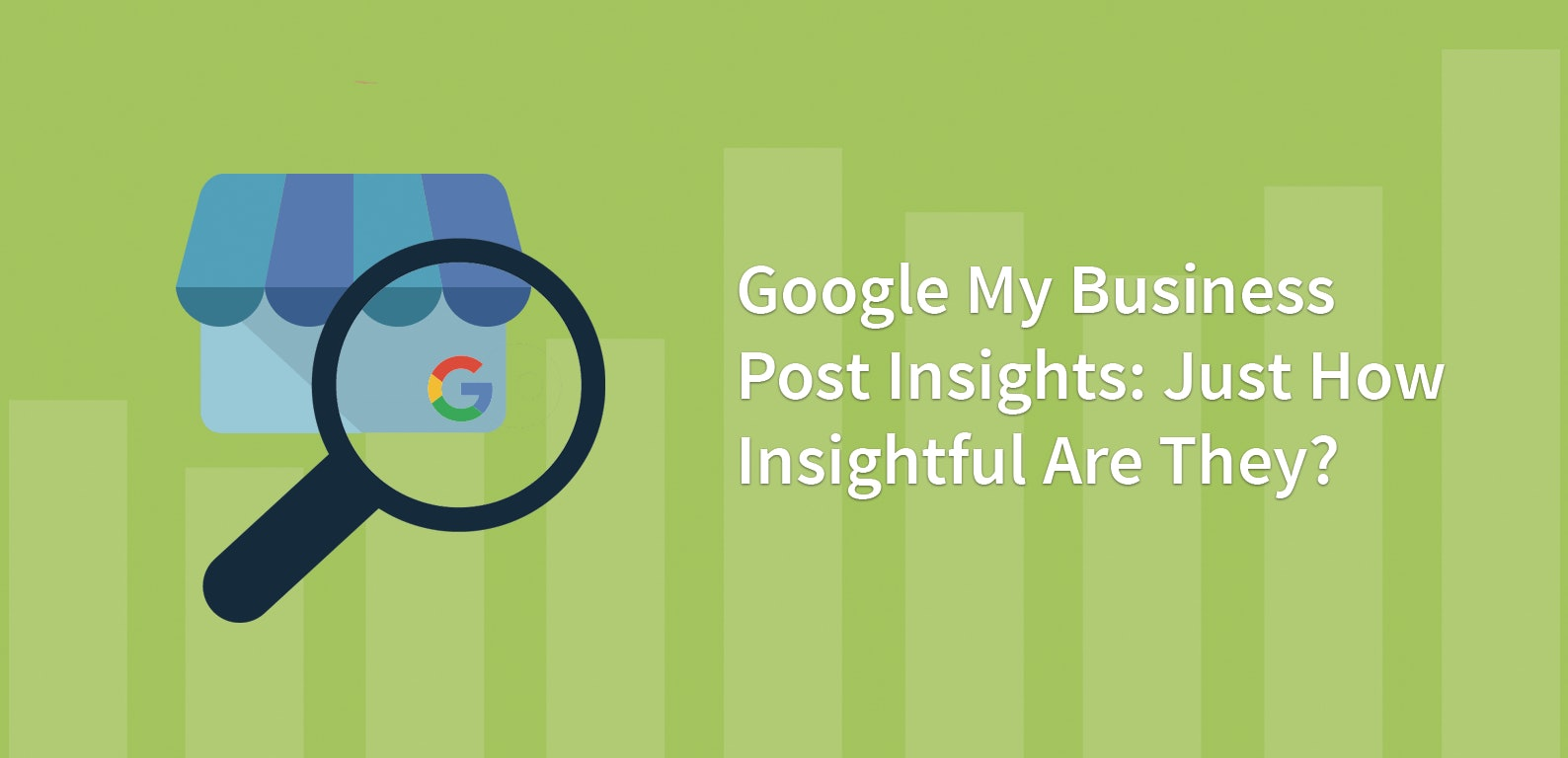 Google My Business Post Insights: Just How Insightful Are They?