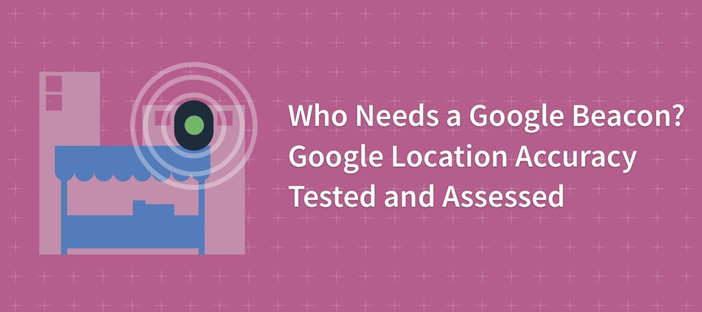 Who Needs a Google Beacon? Google Location Accuracy Tested and Assessed