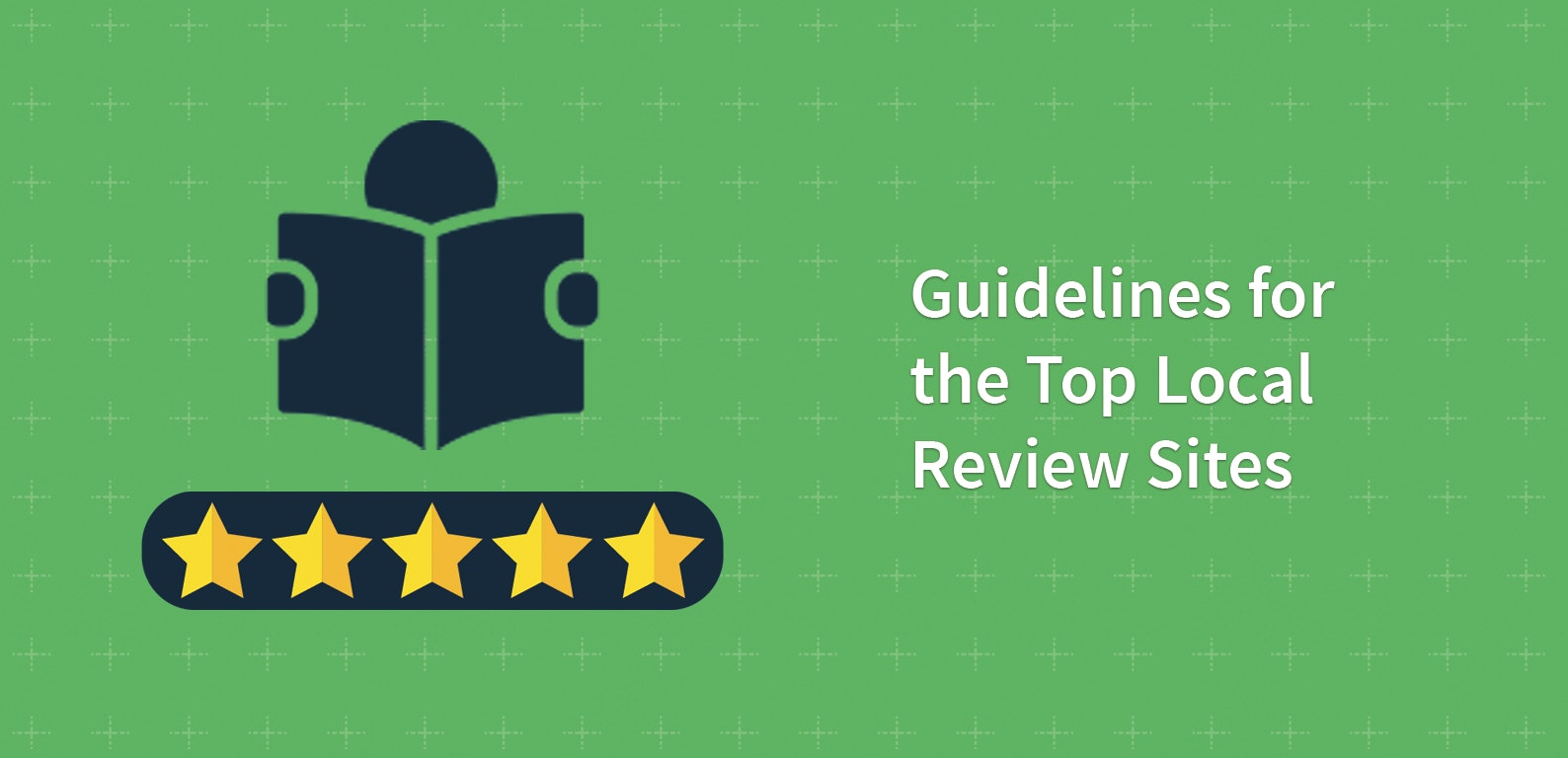Guidelines for the Top Local Review Sites: Rules from Google