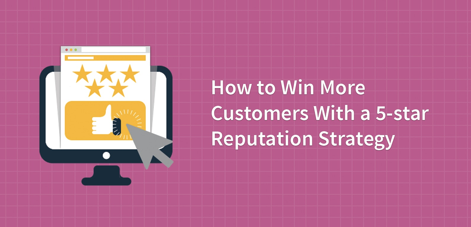 VIDEO: How to Win More Customers With a 5-star Reputation Strategy