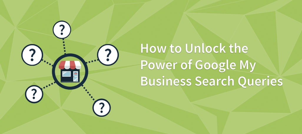 How to Unlock the Power of Google My Business Search Queries