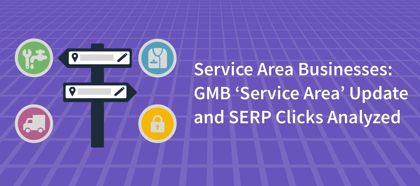 Service Area Businesses: GMB 'Service Area' Update and SERP Clicks Analyzed