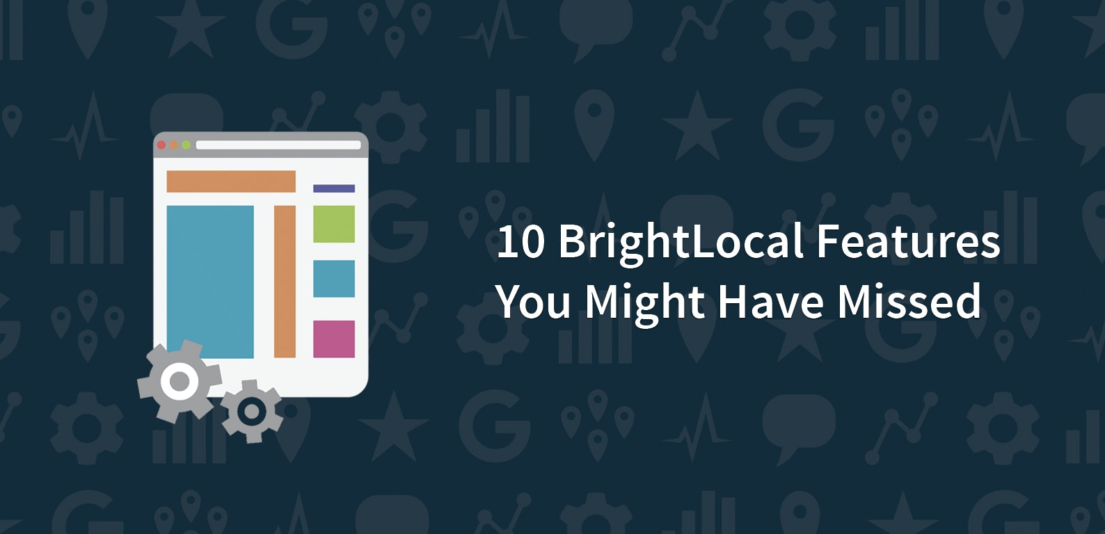 10 BrightLocal Features You Might Have Missed