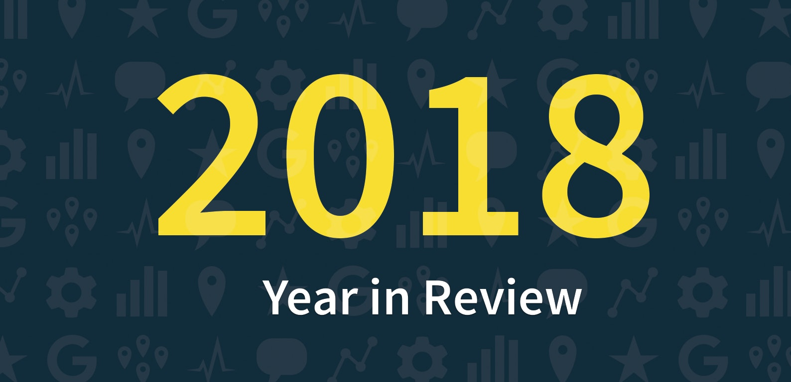BrightLocal's 2018 Year in Review… and a Taste of What's Next