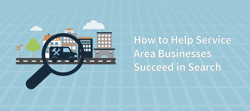 How to Help Service Area Businesses Succeed in Search