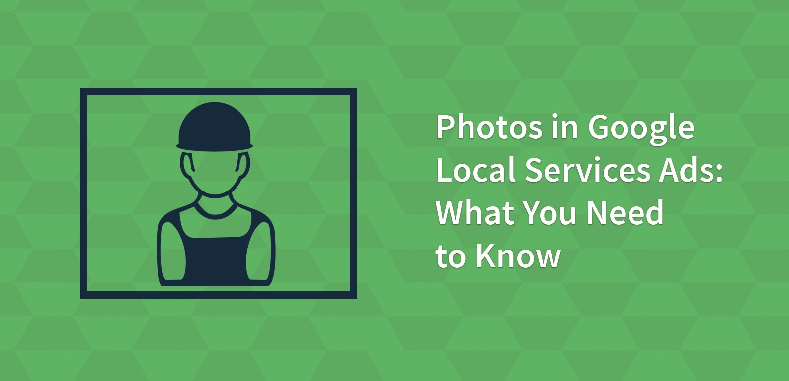Photos in Google Local Services Ads: What You Need to Know