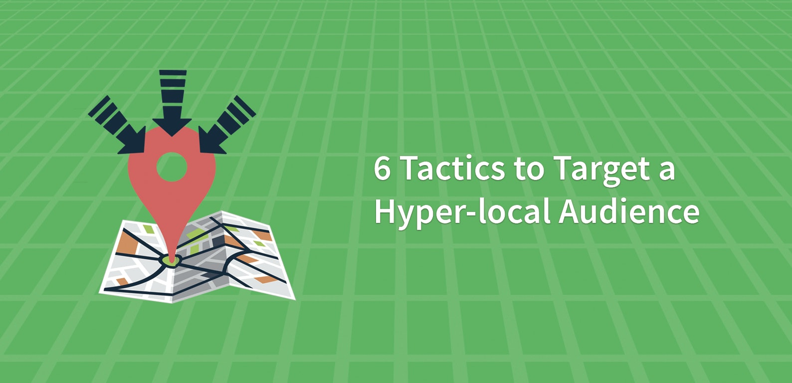 6 Tactics to Target a Hyper-local Audience