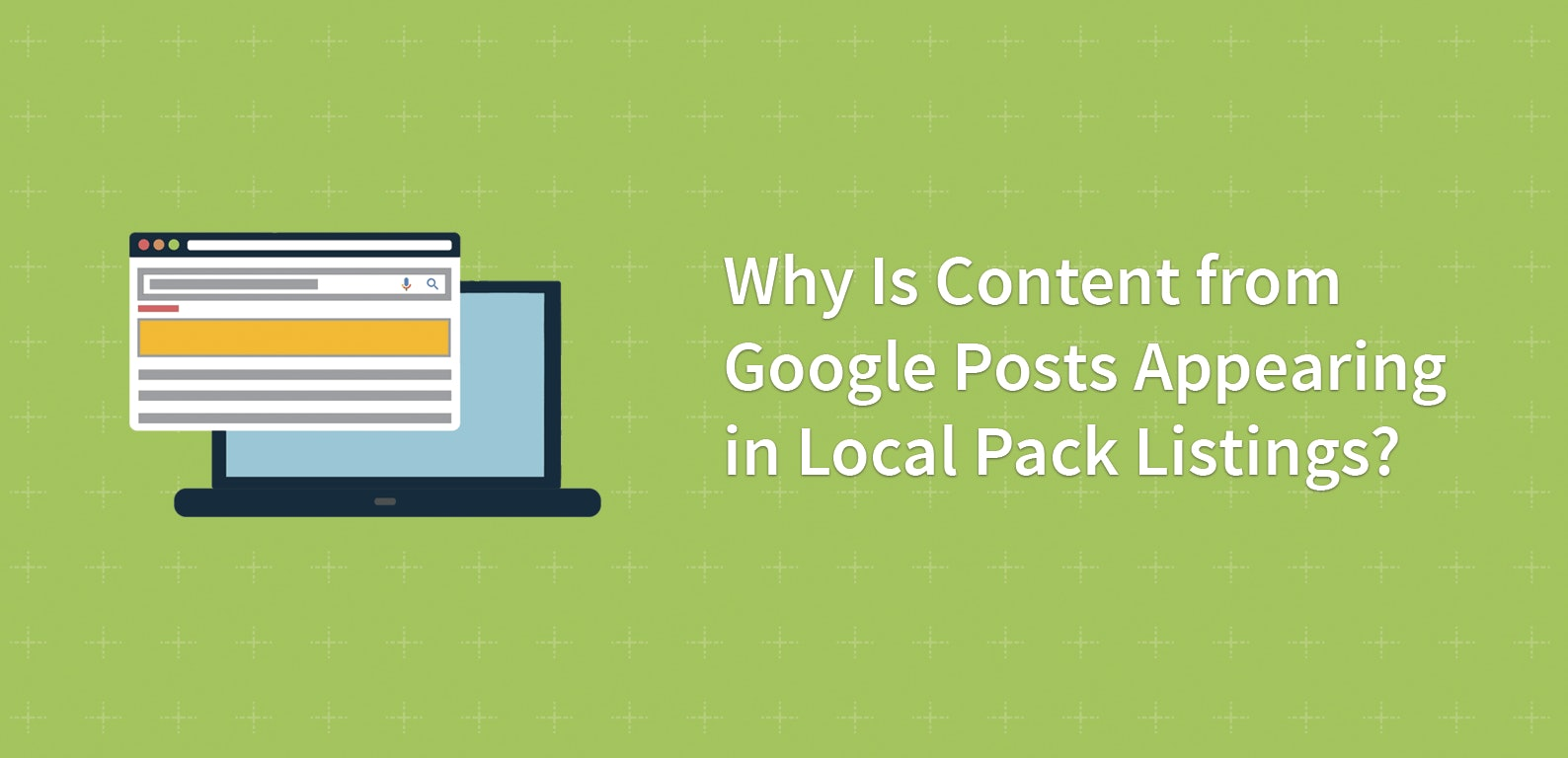 Why Is Content from Google Posts Appearing in Local Pack Listings?