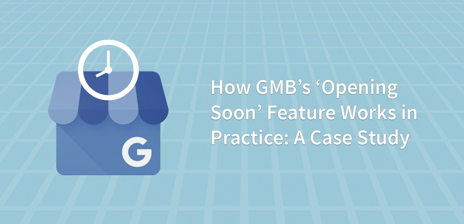 How GMB's 'Opening Soon' Feature Works in Practice: A Case Study