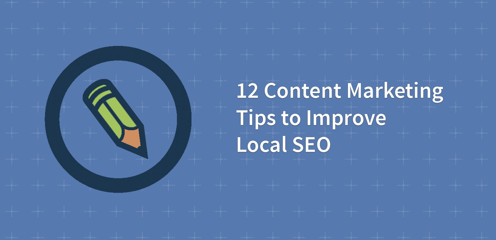 12 Content Marketing Tips to Improve Local SEO