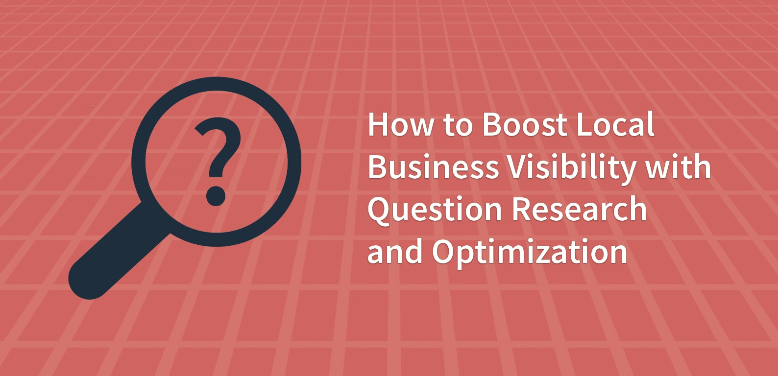 How to Boost Local Business Visibility with Question Research and Optimization