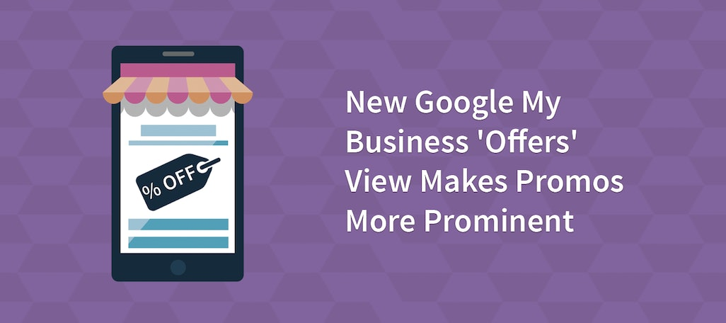 New Google My Business 'Offers' View Makes Promos More Prominent