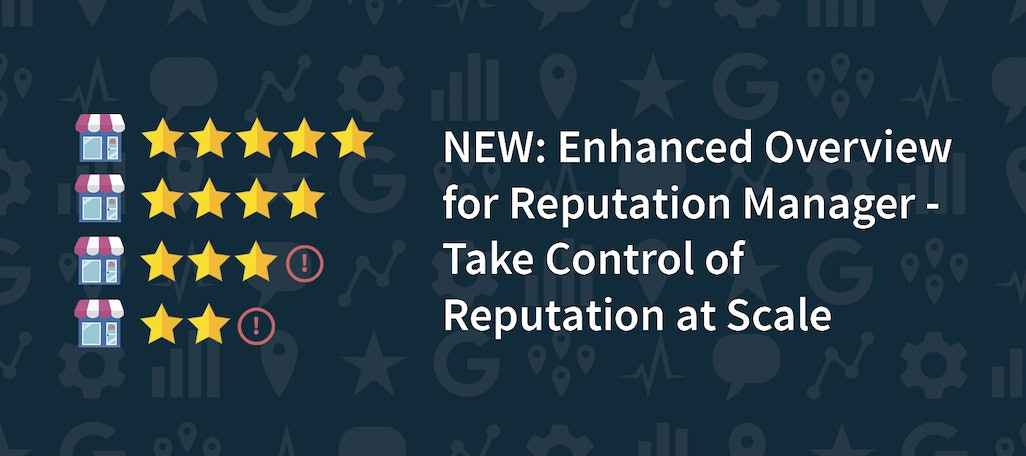 NEW: Enhanced Overview for Reputation Manager – Take Control of Reputation at Scale