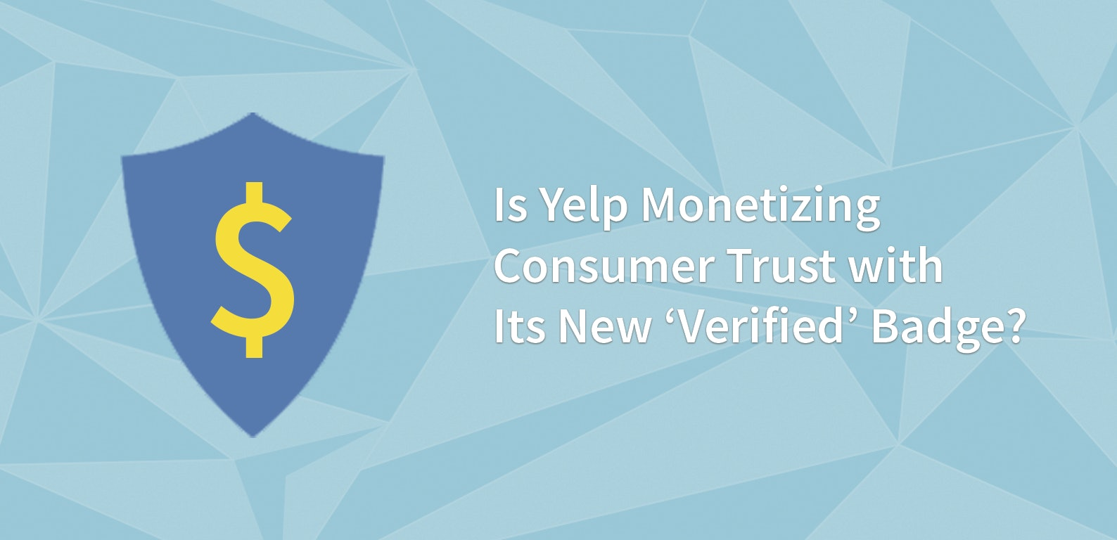 Is Yelp Monetizing Consumer Trust with Its New 'Verified' Badge?