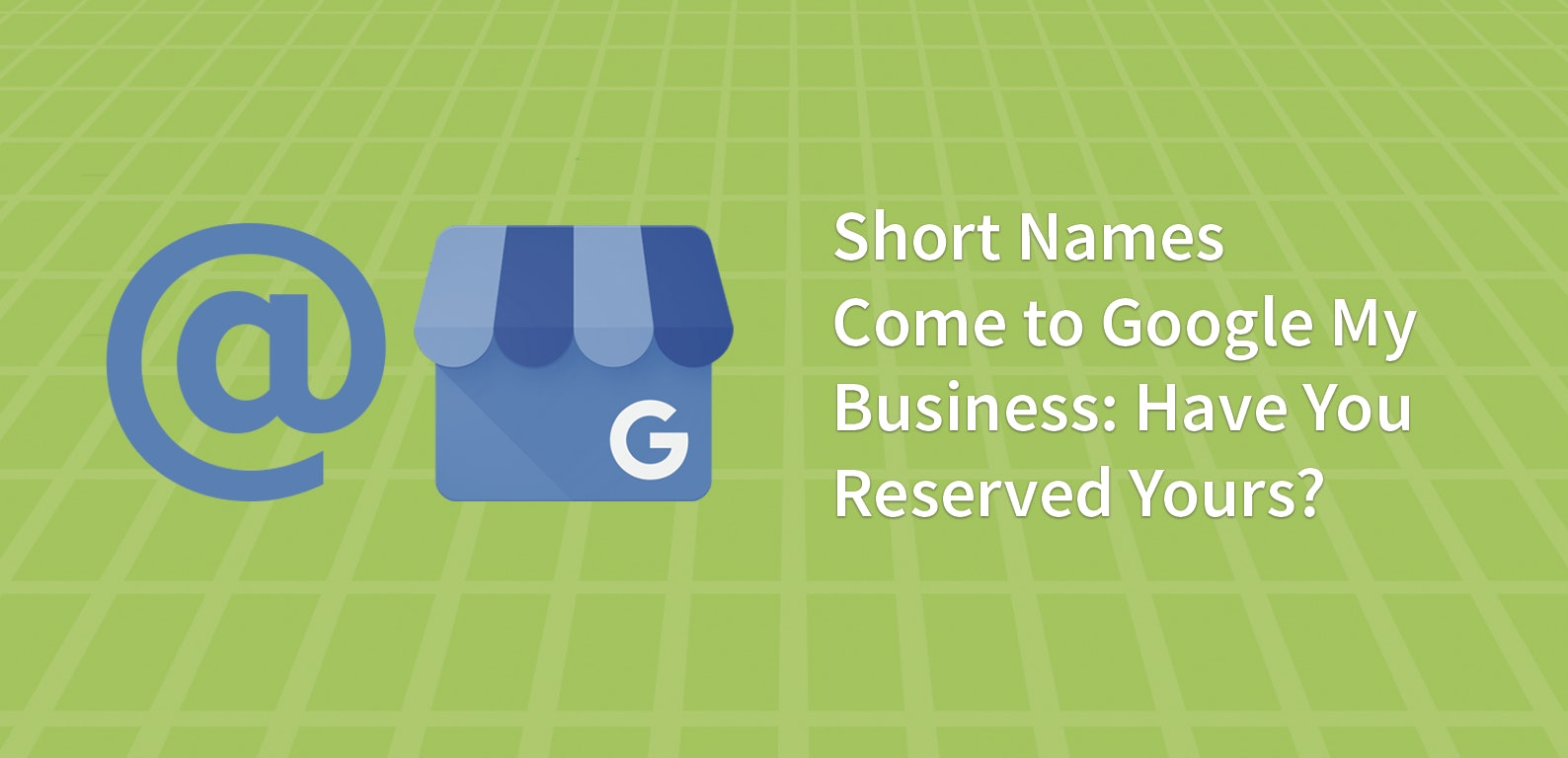 Short Names Come to Google My Business: Have You Reserved Yours?