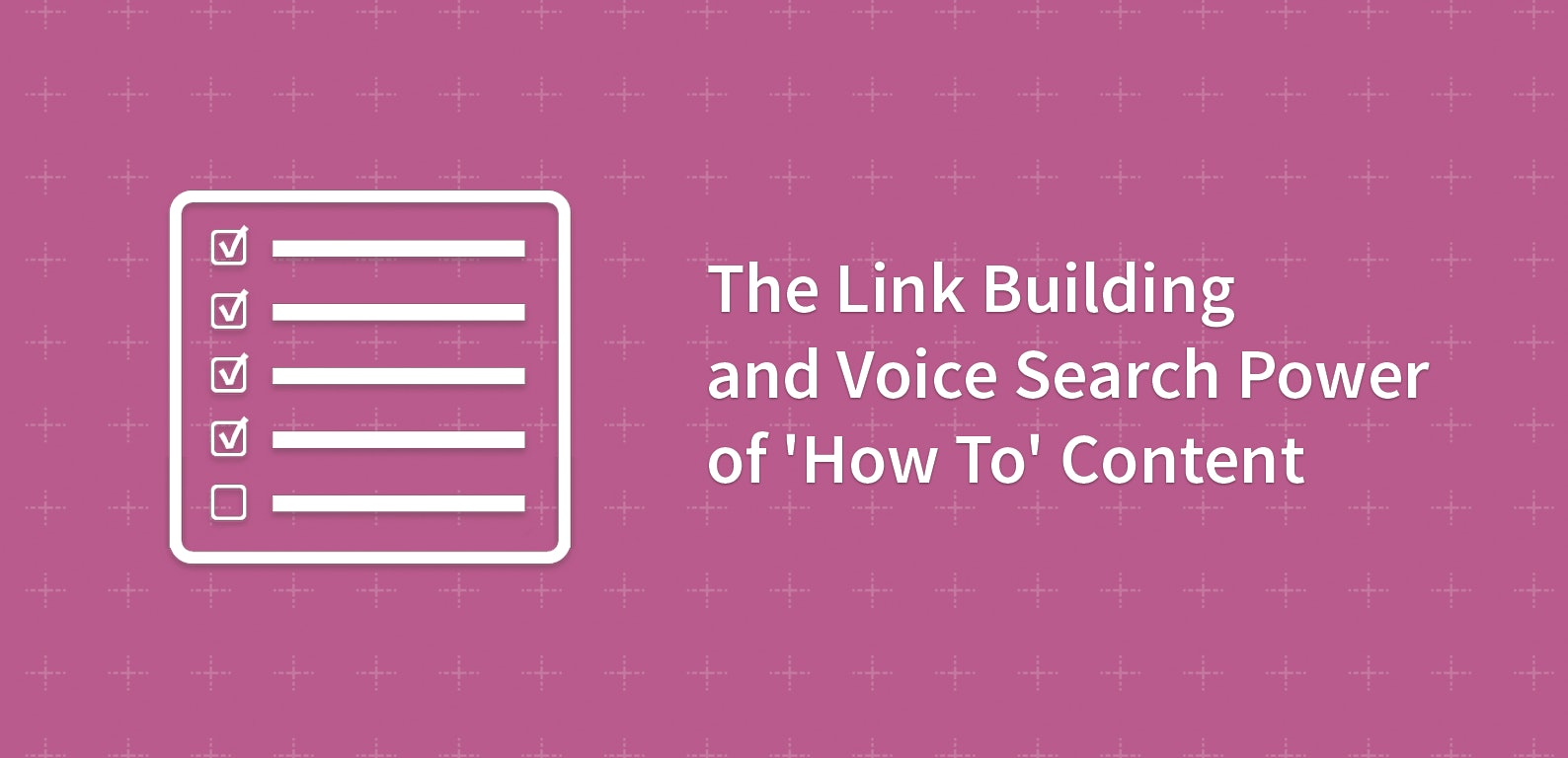 The Link Building and Voice Search Power of 'How To' Content