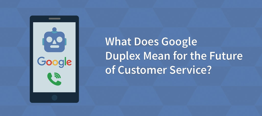 What Does Google Duplex Mean for the Future of Customer Service?