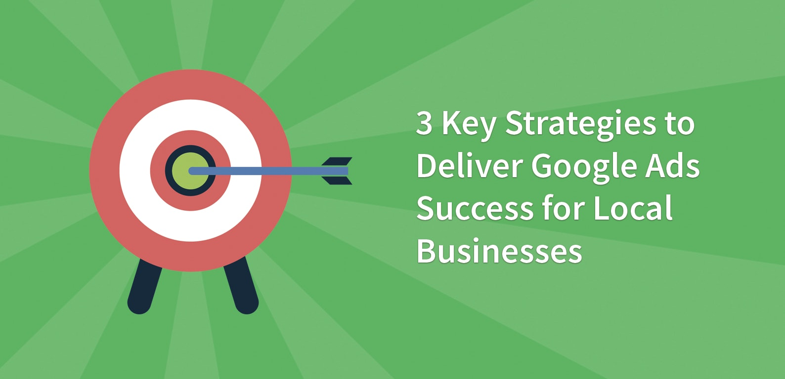 3 Key Strategies to Deliver Google Ads Success for Local Businesses