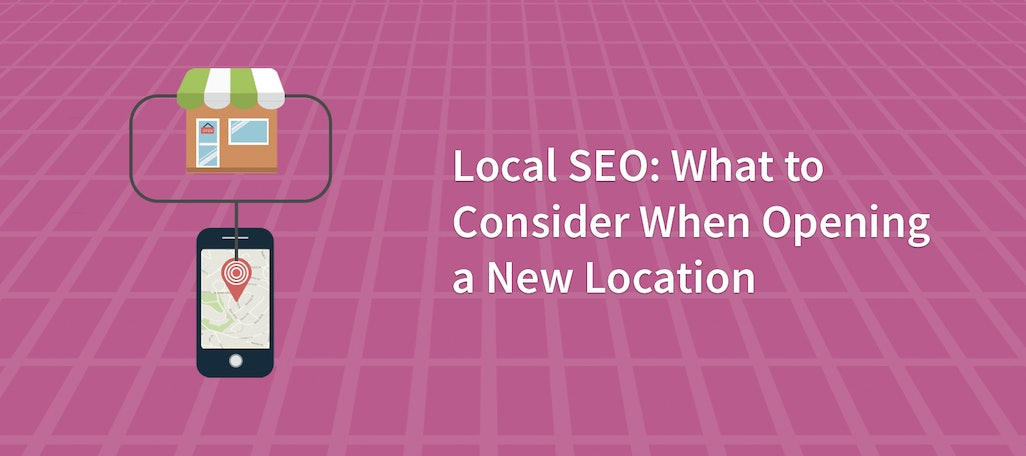 Local SEO: What to Consider When Opening a New Location