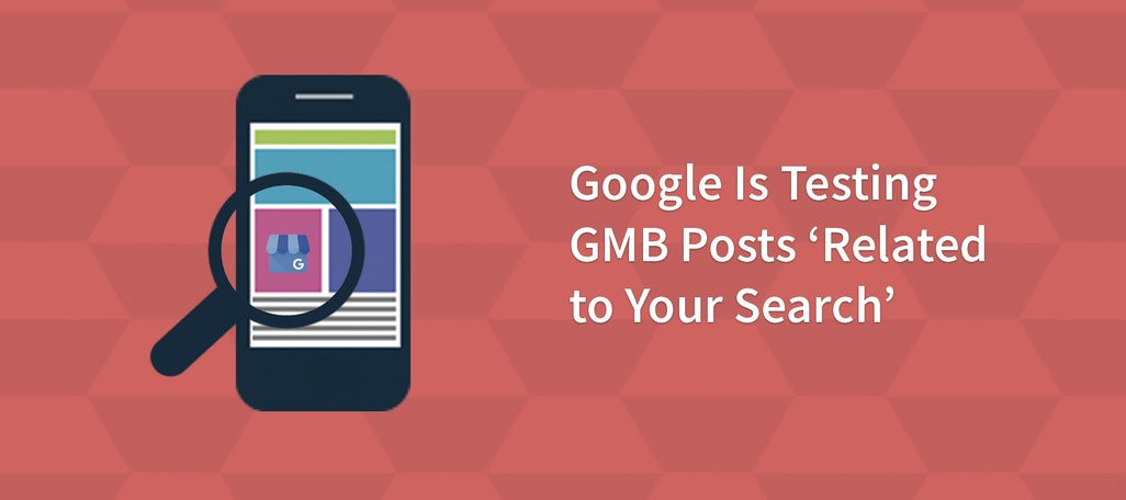 Google Is Testing GMB Posts 'Related to Your Search'