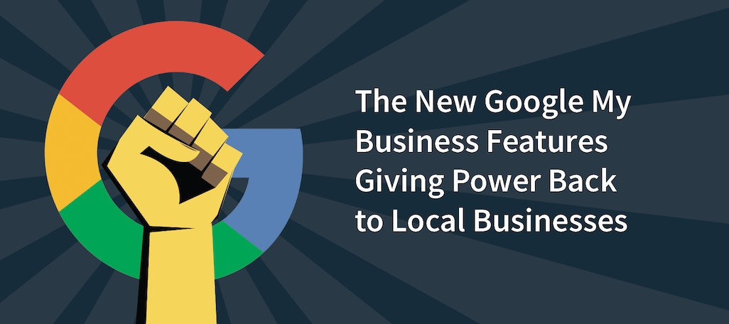 The New Google My Business Features Giving Power Back to Local Businesses