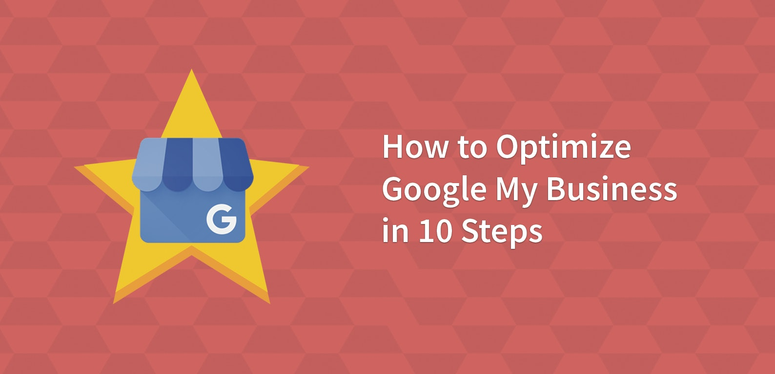 How to Optimize Google My Business in 10 Steps