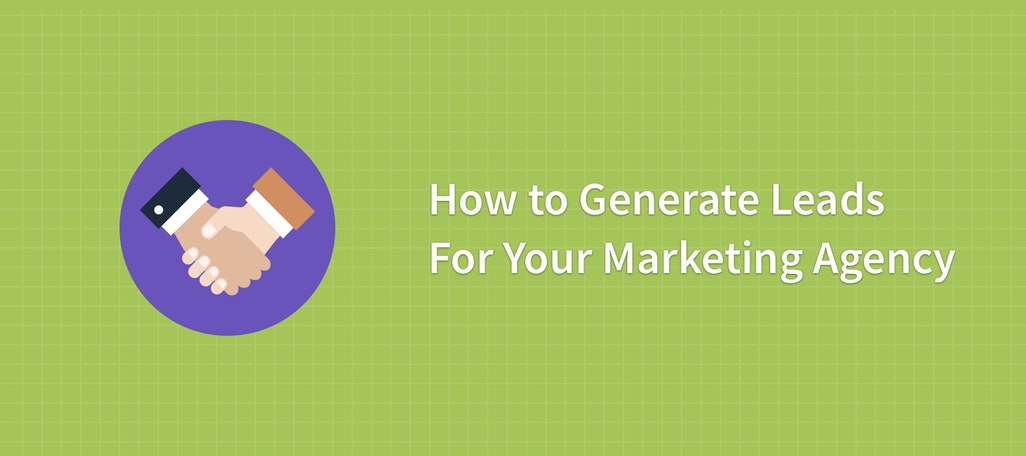 How to Generate Leads for Your Marketing Agency