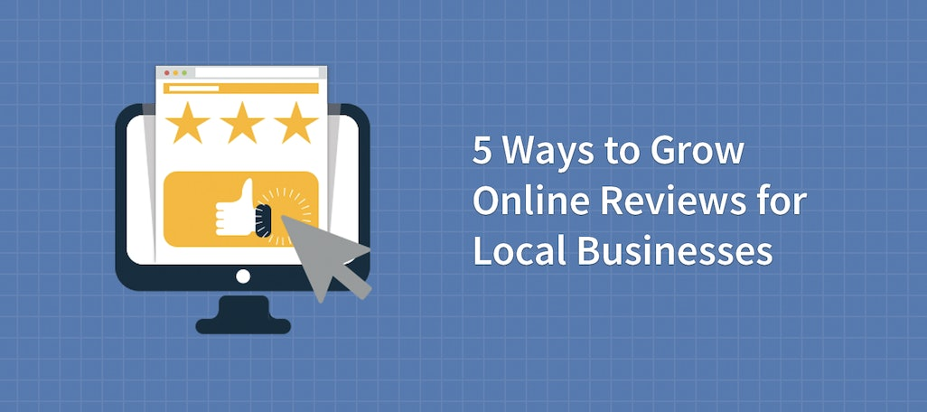 5 Ways to Grow Online Reviews for Local Businesses