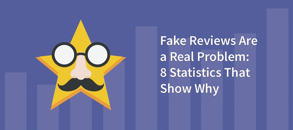 Fake Reviews Are a Real Problem: 8 Statistics That Show Why