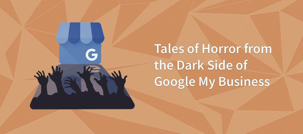 Tales of Horror from the Dark Side of Google My Business