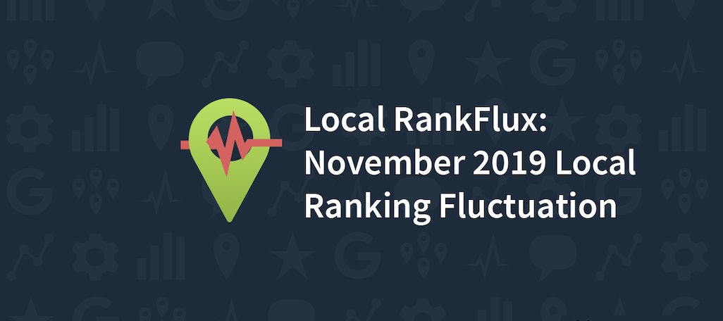 Are We Experiencing a Local Algorithm Update? [Local RankFlux Data – November 2019 Bedlam Update]