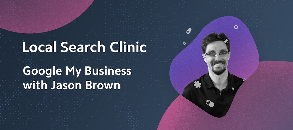 Local Search Clinic: Google My Business with Jason Brown – Recap