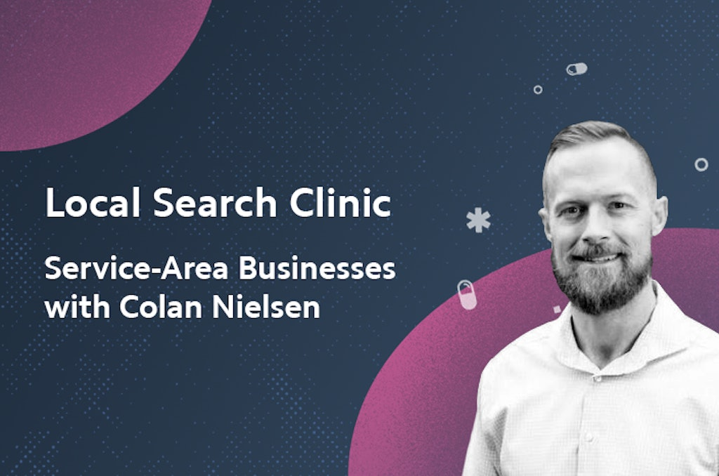 Local Search Clinic: Service-Area Businesses with Colan Nielsen – Recap