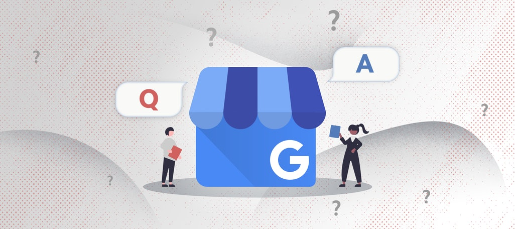 Google My Business Q&A: How to Get the Most Out of Your Customers' Questions